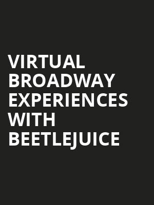Virtual Broadway Experiences with BEETLEJUICE Poster